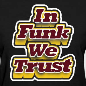 In Funk We Trust. T-Shirts - Women's T-Shirt