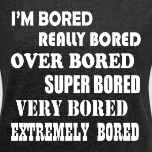 BORED BORED BORED T-Shirts - Women´s Roll Cuff T-Shirt