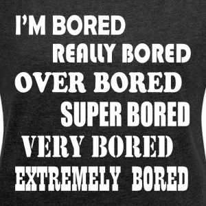 BORED BORED BORED T-Shirts - Women´s Rolled Sleeve Boxy T-Shirt