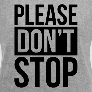 PLEASE DON'T STOP T-Shirts - Women's Roll Cuff T-Shirt