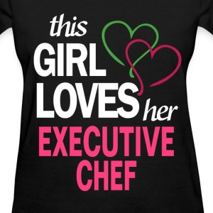 This girl loves her EXECUTIVE CHEF T-Shirts - Women's T-Shirt