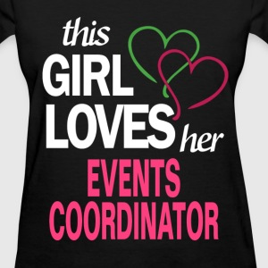 This girl loves her EVENTS COORDINATOR T-Shirts - Women's T-Shirt