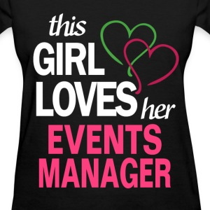 This girl loves her EVENTS MANAGER T-Shirts - Women's T-Shirt