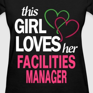 This girl loves her FACILITIES MANAGER T-Shirts - Women's T-Shirt