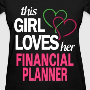This girl loves her FINANCIAL PLANNER T-Shirts - Women's T-Shirt
