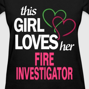 This girl loves her FIRE INVESTIGATOR T-Shirts - Women's T-Shirt