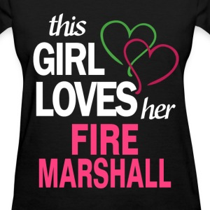 This girl loves her FIRE MARSHALL T-Shirts - Women's T-Shirt