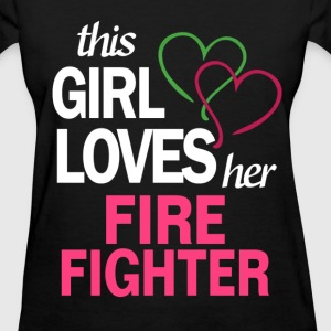 This girl loves her FIRE FIGHTER T-Shirts - Women's T-Shirt