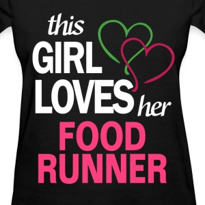 This girl loves her FOOD RUNNER T-Shirts - Women's T-Shirt