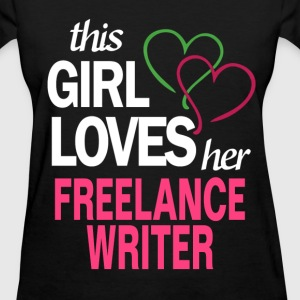 This girl loves her FREELANCE WRITER T-Shirts - Women's T-Shirt