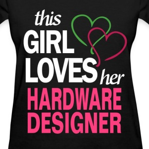 This girl loves her HARDWARE DESIGNER T-Shirts - Women's T-Shirt