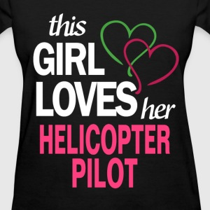 This girl loves her HELICOPTER PILOT T-Shirts - Women's T-Shirt