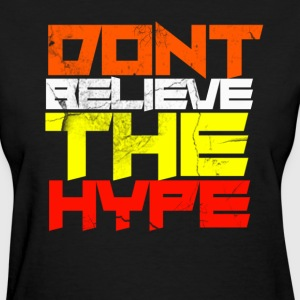 Dont Believe The Hype T-Shirts - Women's T-Shirt