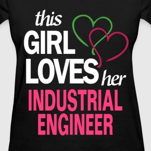 This girl loves her INDUSTRIAL ENGINEER T-Shirts - Women's T-Shirt