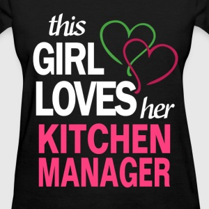 This girl loves her KITCHEN MANAGER T-Shirts - Women's T-Shirt