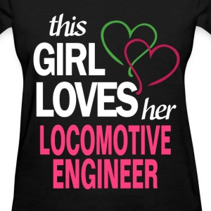 This girl loves her LOCOMOTIVE ENGINEER T-Shirts - Women's T-Shirt
