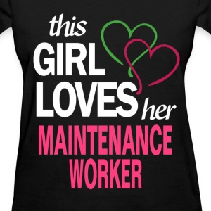 This girl loves her MAINTENANCE WORKER T-Shirts - Women's T-Shirt