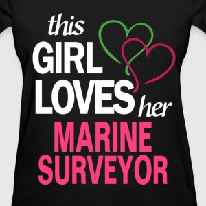 This girl loves her MARINE SURVEYOR T-Shirts - Women's T-Shirt