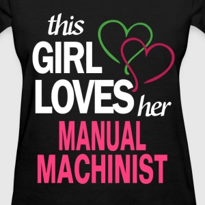 This girl loves her MANUAL MACHINIST T-Shirts - Women's T-Shirt