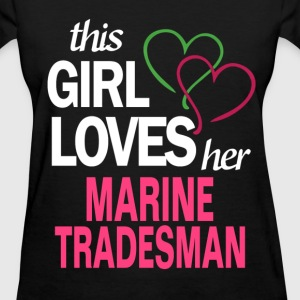 This girl loves her MARINE TRADESMAN T-Shirts - Women's T-Shirt