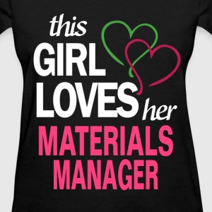 This girl loves her MATERIALS MANAGER T-Shirts - Women's T-Shirt