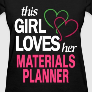 This girl loves her MATERIALS PLANNER T-Shirts - Women's T-Shirt