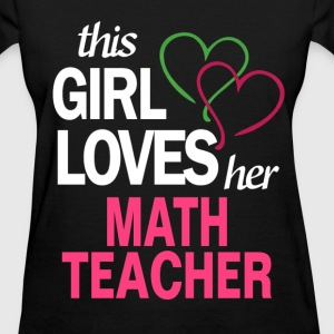 This girl loves her MATH TEACHER T-Shirts - Women's T-Shirt