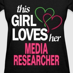 This girl loves her MEDIA RESEARCHER T-Shirts - Women's T-Shirt