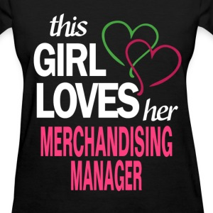 This girl loves her MERCHANDISING MANAGER T-Shirts - Women's T-Shirt