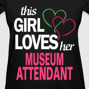 This girl loves her MUSEUM ATTENDANT T-Shirts - Women's T-Shirt