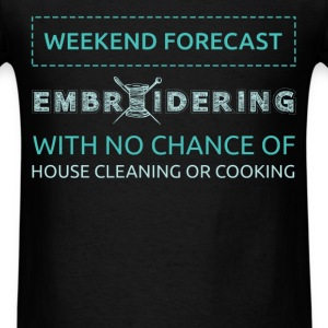 Weekend forecast: Embroidering with no chance of h - Men's T-Shirt