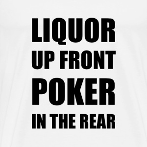 Liquor Up Front Poker In The Rear - Men's Premium T-Shirt