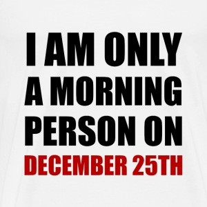 Morning Person December 25th - Men's Premium T-Shirt