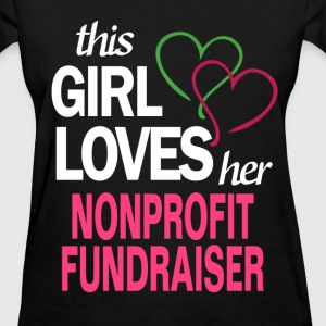 This girl loves her NONPROFIT FUNDRAISER T-Shirts - Women's T-Shirt