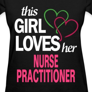 This girl loves her NURSE PRACTITIONER T-Shirts - Women's T-Shirt