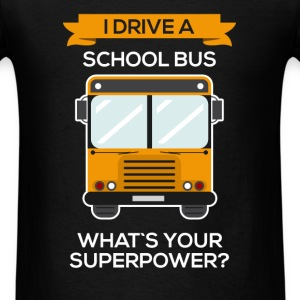 I drive a school bus. What's your superpower? - Men's T-Shirt
