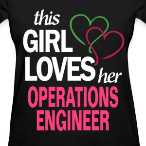 This girl loves her OPERATIONS ENGINEER T-Shirts - Women's T-Shirt