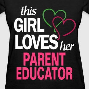 This girl loves her PARENT EDUCATOR T-Shirts - Women's T-Shirt