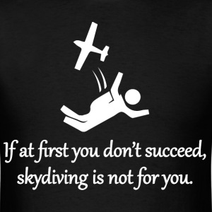 Skydiving Is Not For You T-Shirts - Men's T-Shirt