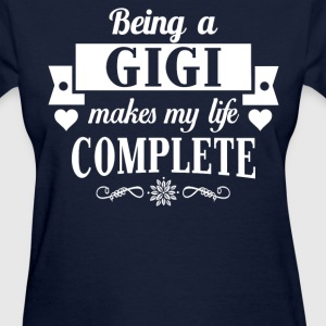 Being a Gigi Makes My Life Complete  - Women's T-Shirt