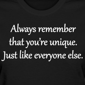 You're Unique. Just Like Everyone Else. T-Shirts - Women's T-Shirt