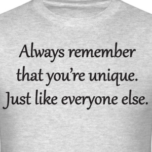 You're Unique. Just Like Everyone Else. T-Shirts - Men's T-Shirt