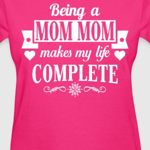 Being Mom Mom makes my life complete  - Women's T-Shirt