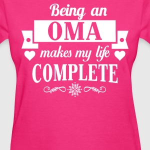 Being an Oma makes my life complete  - Women's T-Shirt