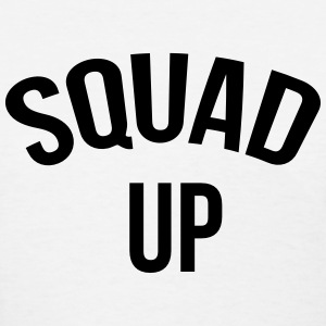 Squad up T-Shirts - Women's T-Shirt