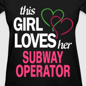 This girl loves her SUBWAY OPERATOR T-Shirts - Women's T-Shirt