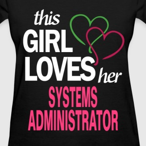 This girl loves her SYSTEMS ADMINISTRATOR T-Shirts - Women's T-Shirt