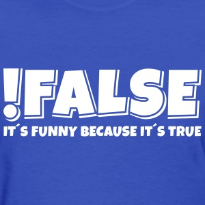 false true T-Shirts - Women's T-Shirt
