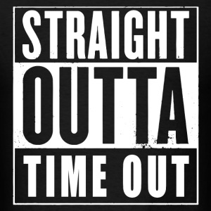 Straight Outta Time Out T-Shirts - Men's T-Shirt