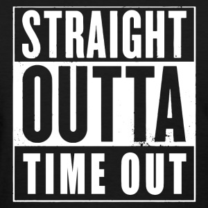 Straight Outta Time Out T-Shirts - Women's T-Shirt
